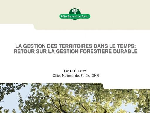 21 La gestion des territoires dans le temps  retour sur la gestion forestière durable   Eric GEOFFROY   ONF