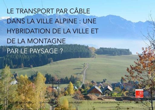 A7 HUBERT Ines, Le transport par câble urbain dans la ville alpine : une hybridation de la ville et de la montagne par le paysage ?